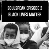 SoulSpeak Podcast Series: Episode 2 – Black Lives Matter
