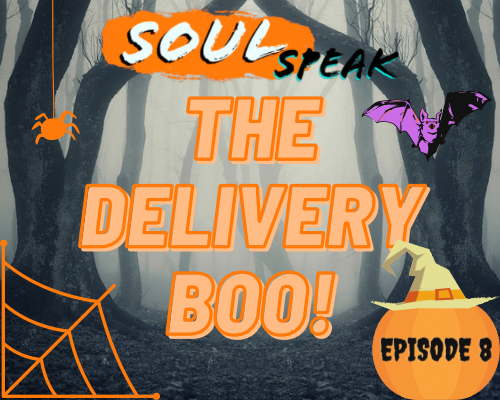 SoulSpeak Podcast Series: Episode 8 – The Delivery Boo!