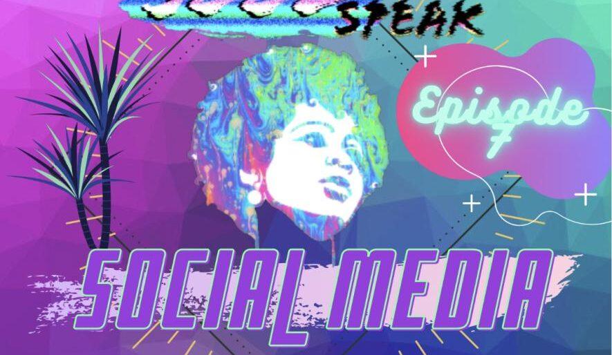 SoulSpeak Podcast Series: Episode 7 – Social Media